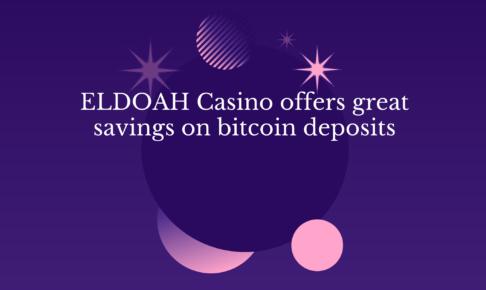 ELDOAH Casino offers great savings on bitcoin deposits